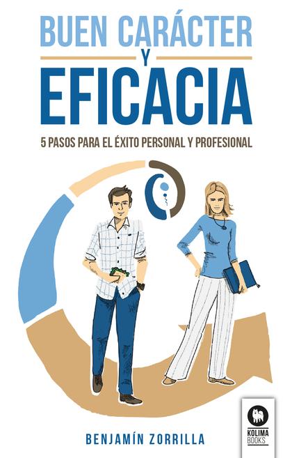 BUEN CARÁCTER Y EFICACIA. 5 PASOS PARA EL ÉXITO PERSONAL Y PROFESIONAL