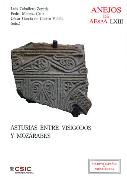 ASTURIAS ENTRE VISIGODOS Y MOZÁRABES : VI SIMPOSIO DE ARQUEOLOGÍA VISIGODOS Y OMEYAS : CELEBRAD