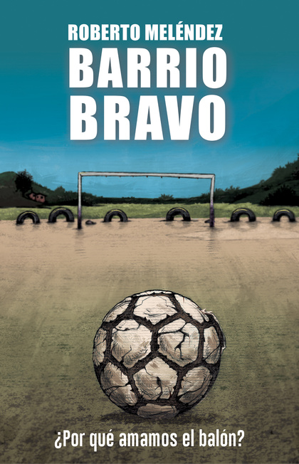 BARRIO BRAVO. ¿POR QUÉ AMAMOS EL BALÓN?