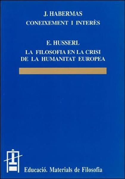 CONEIXEMENT I INTERÈS / LA FILOSOFIA EN LA CRISI DE LA HUMANITAT EUROPEA.