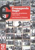 PROPAGANDA ILEGAL. ITINERARIO DE PRISIONES 1972-1975.
