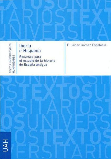 IBERIA E HISPANIA : RECURSOS PARA EL ESTUDIO DE LA HISTORIA DE LA ESPAÑA ANTIGUA