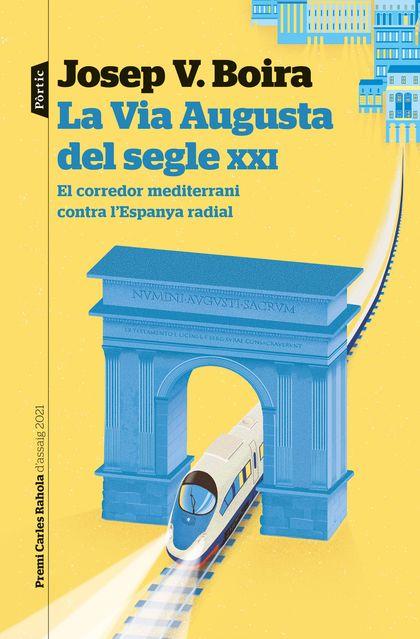 LA VIA AUGUSTA DEL SEGLE XXI. EL CORREDOR DEL MEDITERRANI CONTRA L´ESPANYA RADIAL. PREMI CARLES