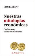 NUESTRAS MITOLOGÍAS ECONÓMICAS                                                  CUÁLES SON Y CÓ