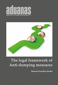 THE LEGAL FRAMEWORK OF ANTI-DUMPING DUTIES