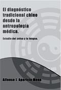 EL DIAGNÓSTICO TRADICIONAL CHINO DESDE LA ANTROPOLOGÍA MÉDICA : BREVE ESTUDIO DEL PULSO Y LA LE