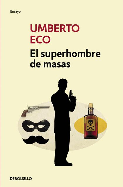 EL SUPERHOMBRE DE MASAS. RETÓRICA E IDEOLOGÍA EN LA NOVELA POPULAR