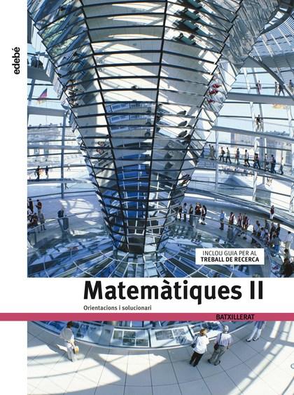 MATEMÀTIQUES, 2 BATXILLERAT. ORIENTACIONS I SOLUCIONARI