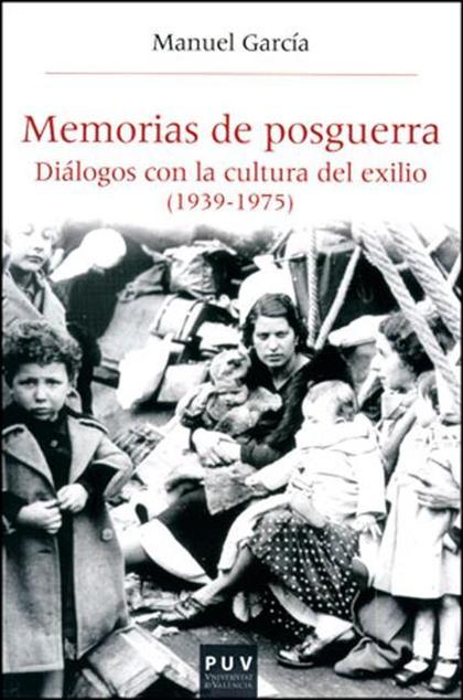 MEMORIAS DE POSGUERRA : DIÁLOGOS CON LA CULTURA DEL EXILIO, 1939-1975