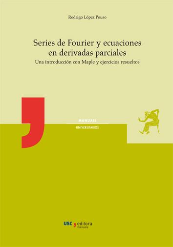 SERIES DE FOURIER Y ECUACIONES EN DERIVADAS PARCIALES. UNA INTRODUCCIÓN CON MAPLE Y EJERCICIOS