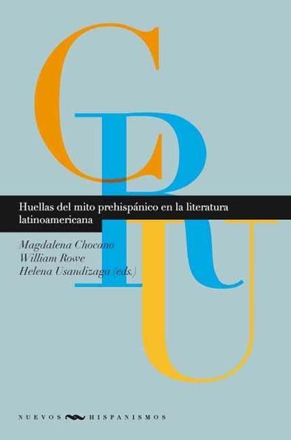 HUELLAS DEL MITO PREHISPÁNICO EN LA LITERATURA LATINOAMERICANA