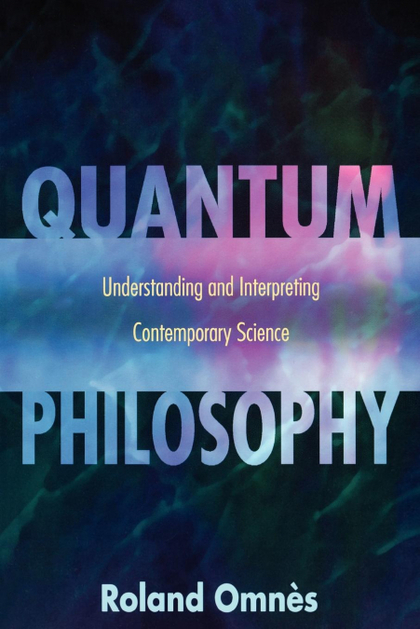 QUANTUM PHILOSOPHY. UNDERSTANDING AND INTERPRETING CONTEMPORARY SCIENCE