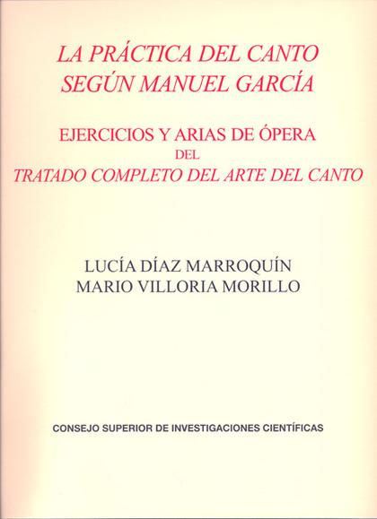 LA PRÁCTICA DEL CANTO SEGÚN MANUEL GARCÍA : EJERCICIOS Y ARIAS DE ÓPERA DEL TRATADO COMPLETO DE