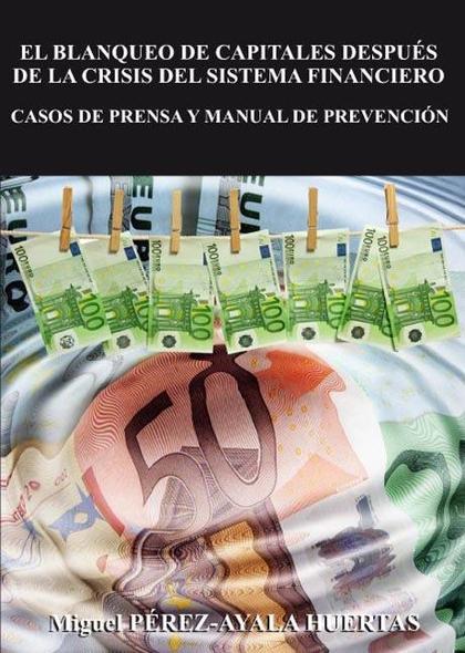 EL BLANQUEO DE CAPITALES DESPUÉS DE LA CRISIS DEL SISTEMA FINANCIERO : CASOS DE PRENSA Y MANUAL