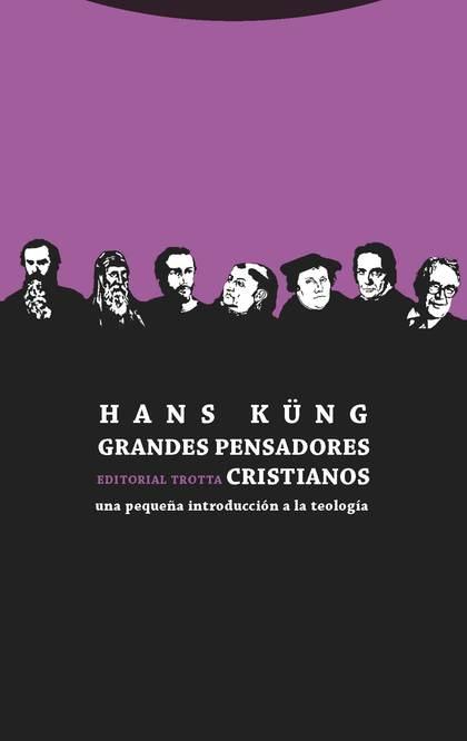 GRANDES PENSADORES CRISTIANOS. UNA PEQUEÑA INTRODUCCIÓN A LA TEOLOGÍA