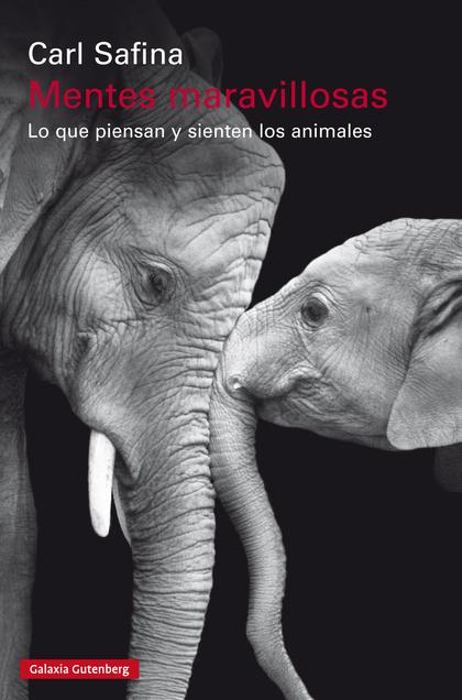 MENTES MARAVILLOSAS- EBOOK. LO QUE PIENSAN Y SIENTEN LOS ANIMALES