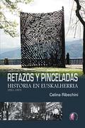 RETAZOS Y PINCELADAS. HISTORIA EN EUSKALHERRIA. 1931-1975