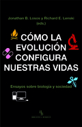 CÓMO LA EVOLUCIÓN CONFIGURA NUESTRAS VIDAS. ENSAYOS SOBRE BIOLOGÍA Y SOCIEDAD