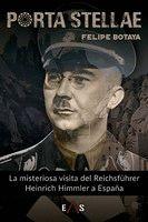 PORTA STELLAE. LA MISTERIOSA VISITA DEL REICHSFÜHRER HEINRICH HIMMLER A ESPAÑA