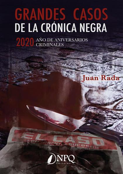 GRANDES CASOS DE LA CRÓNICA NEGRA                                               2020. AÑO DE AN