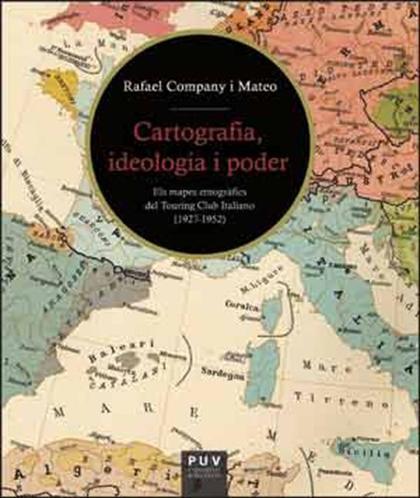 CARTOGRAFIA, IDEOLOGIA I PODER. ELS MAPES ETNOGRÀFICS DEL TOURING CLUB ITALIANO (1927-1952)