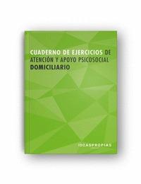 CUADERNO DE EJERCICIOS MF0250_2 ATENCIÓN Y APOYO PSICOSOCIAL DOMICILIARIO.
