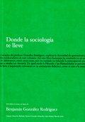 DONDE LA SOCIOLOGÍA TE LLEVE : MISCELÁNEA EN TORNO A LA FIGURA DE BENJAMÍN GONZÁLEZ RODRÍGUEZ