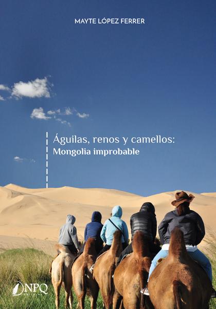 ÁGUILAS, RENOS Y CAMELLOS                                                       MONGOLIA IMPROB