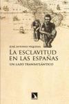 LA ESCLAVITUD EN LAS ESPAÑAS : UN LAZO TRANSATLÁNTICO