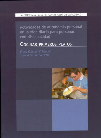 COCINAR PRIMEROS PLATOS : ACTIVIDADES DE AUTONOMÍA PARA PERSONAS CON DISCAPACIDAD