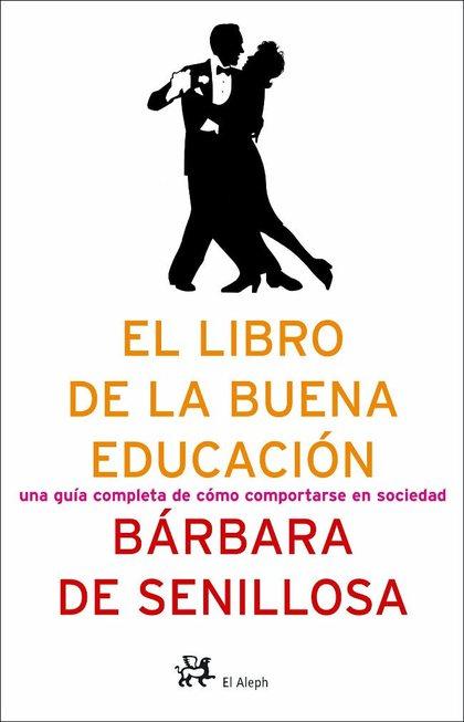 EL LIBRO DE LA BUENA EDUCACIÓN: UNA GUÍA COMPLETA DE CÓMO COMPORTARSE EN SOCIEDAD