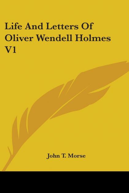 LIFE AND LETTERS OF OLIVER WENDELL HOLMES V1
