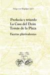 PROFECÍA Y TRIUNFO : LA CASA DEL DEÁN TOMÁS DE LA PLAZA : FACETAS PLURIVALENTES