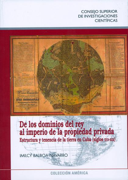 DE LOS DOMINIOS DEL REY AL IMPERIO DE LA PROPIEDAD PRIVADA (SIGLOS XVI-XIX) : ESTRUCTURA Y TENE