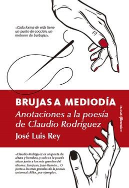 BRUJAS A MEDIODÍA. ANOTACIONES A LA VIDA Y OBRA DE CLAUDIO RODRÍGUEZ.
