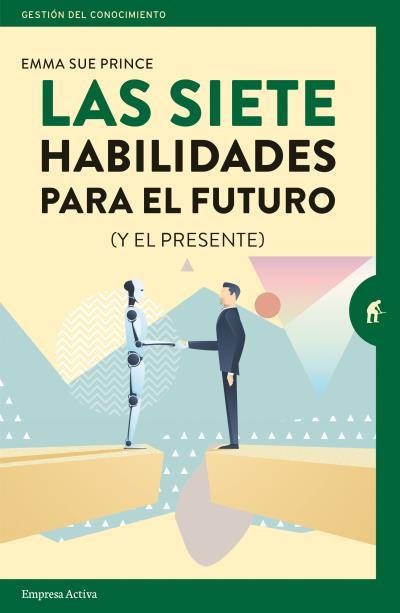LAS SIETE HABILIDADES PARA EL FUTURO                                            (Y EL PRESENTE)