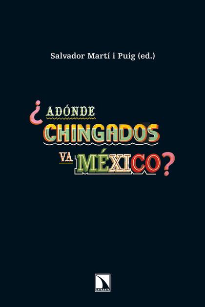 ¿ADÓNDE CHINGADOS VA MÉXICO? (2000-2012) : UN ANÁLISIS POLÍTICO Y SOCIECONÓMICO DE DOS SEXENIOS