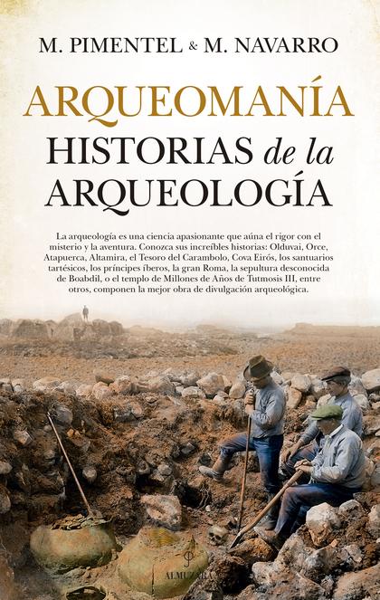 ARQUEOMANÍA. HISTORIAS DE LA ARQUEOLOGÍA