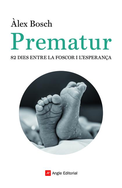 PREMATUR. 82 DIES ENTRE LA FOSCOR I L´ESPERANÇA