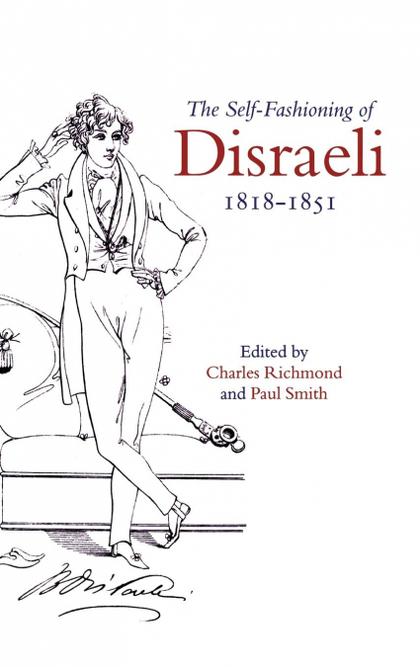 THE SELF-FASHIONING OF DISRAELI, 1818-1851