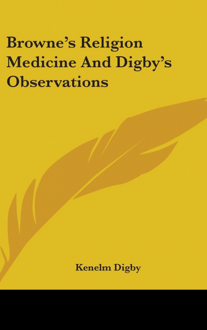 BROWNE´S RELIGION MEDICINE AND DIGBY´S OBSERVATIONS