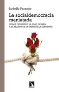 LA SOCIALDEMOCRACIA MANIATADA : DE LOS ORÍGENES Y LA EDAD DE ORO A LA TRAMPA DE LA CRISIS DE LA