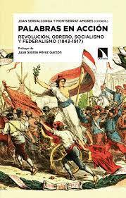PALABRAS EN ACCIÓN. REVOLUCIÓN, OBRERO, SOCIALISMO Y FEDERALISMO (1843-1917)