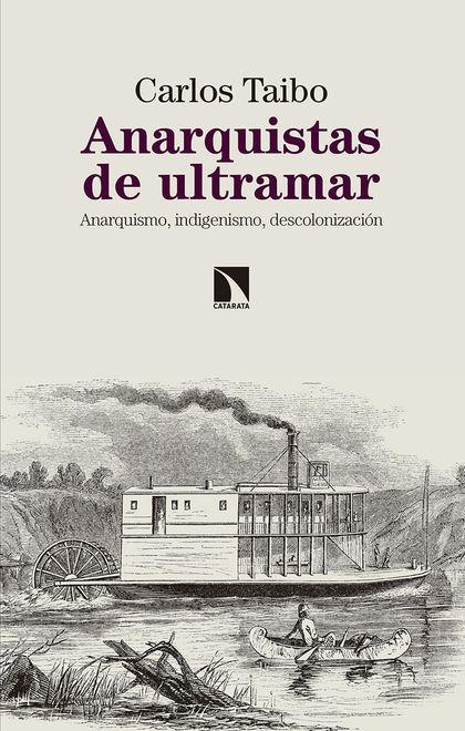 ANARQUISTAS DE ULTRAMAR. ANARQUISMO, INDIGENISMO, DESCOLONIZACIÓN