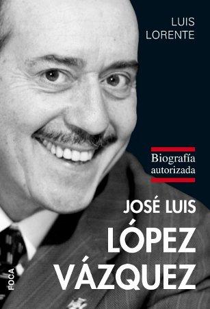 JOSÉ LUIS LÓPEZ VÁZQUEZ. BIOGRAFÍA AUTORIZADA