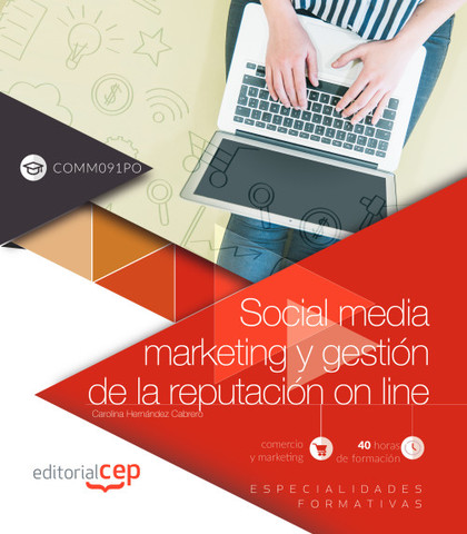 SOCIAL MEDIA MARKETING Y GESTIÓN DE LA REPUTACIÓN ON LINE (COMM091PO). ESPECIALI.