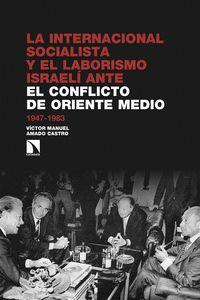 LA INTERNACIONAL SOCIALISTA Y EL LABORISMO ISRAELÍ ANTE EL CONFLICTO ÁRABE-ISRAE. 1947-1983