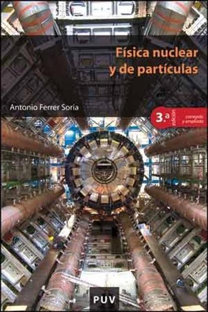 FÍSICA NUCLEAR Y DE PARTÍCULAS (3ª EDICIÓN CORREGIDA Y AMPLIADA).