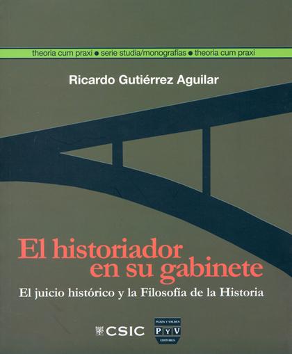 EL HISTORIADOR EN SU GABINETE : EL JUICIO HISTÓRICO Y LA FILOSOFÍA DE LA HISTORIA