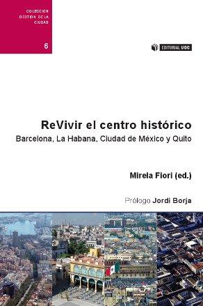 REVIVIR EL CENTRO HISTÓRICO : BARCELONA, LA HABANA, CIUDAD DE MÉXICO Y QUITO